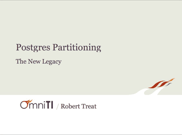 PostgreSQL Partitioning - The New Legacy by Robert Treat