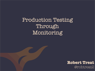 Production Testing Through Monitoring by Robert Treat