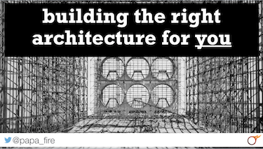 Building the right architecture for you by Leon Fayer